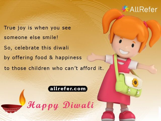 Happy Diwali - True joy is when you see someone else smile. So, celebrate this Diwali by offering food & happiness to those children who can't afford Picture
