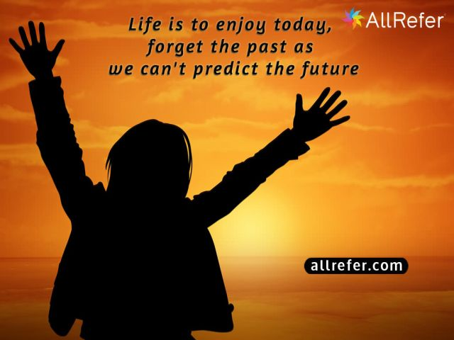 Life is to enjoy today, forget the past as we can't predict the future Picture
