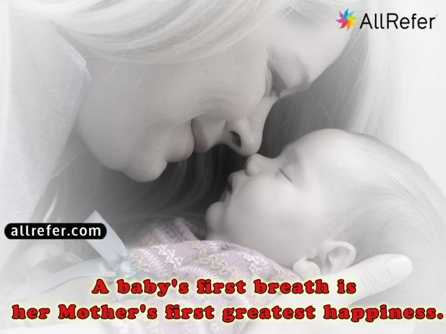 A baby's first breath is her mother's first greatest happiness. Picture