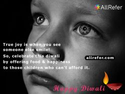 Happy Diwali - True joy is when you see someone else smile. So, celebrate this Diwali by offering food & happiness to those children who can't afford Photo