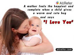 A mother feels the happiest and complete when a child gives a warm and cute hug and says