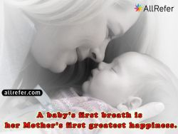 A baby's first breath is her mother's first greatest happiness. Photo